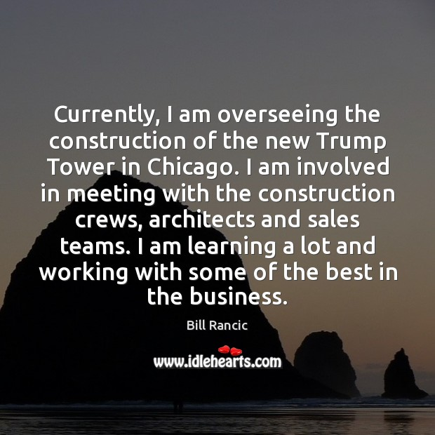 Currently, I am overseeing the construction of the new Trump Tower in Bill Rancic Picture Quote