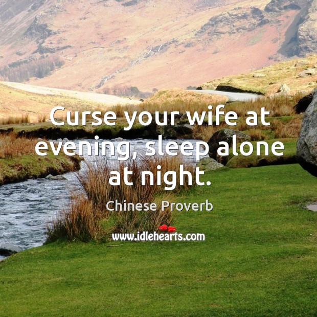 Image, Curse your wife at evening, sleep alone at night.