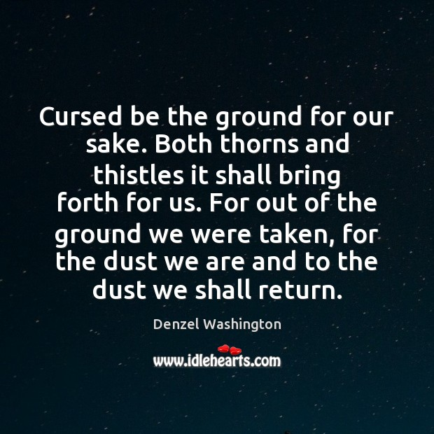 Cursed be the ground for our sake. Both thorns and thistles it Image