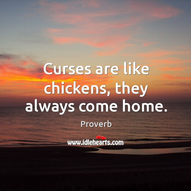 Curses are like chickens, they always come home. Image