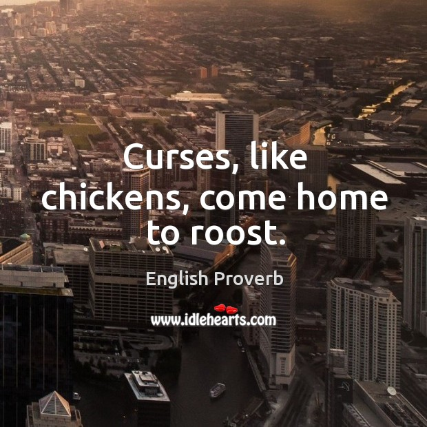 Image, Curses, like chickens, come home to roost.