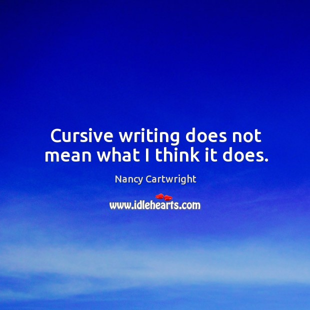 Cursive writing does not mean what I think it does. Image