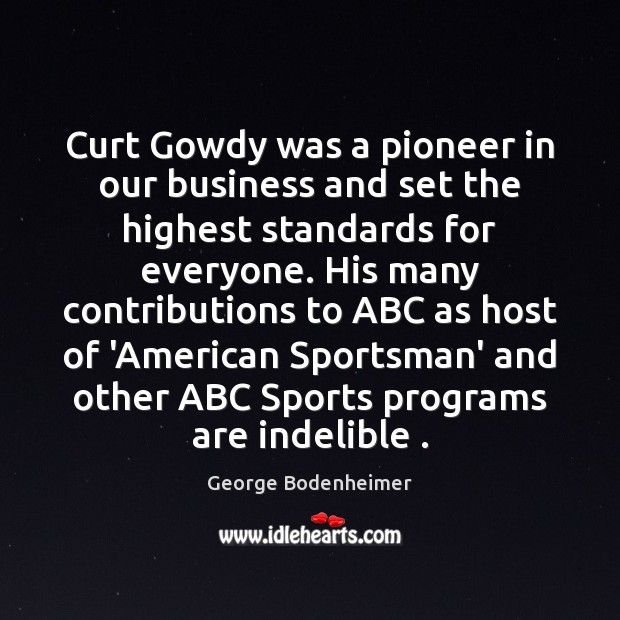 Curt Gowdy was a pioneer in our business and set the highest Sports Quotes Image