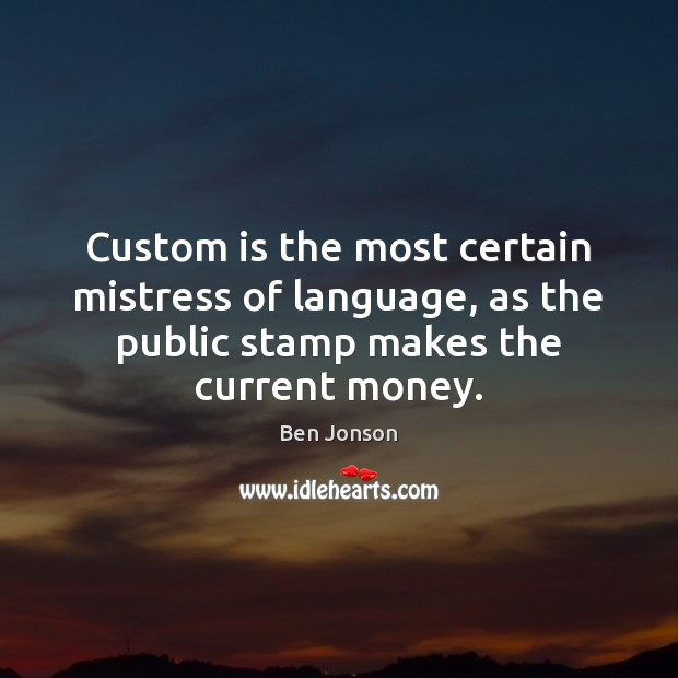 Image, Custom is the most certain mistress of language, as the public stamp