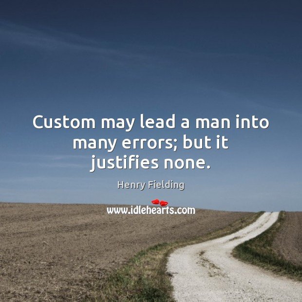 Custom may lead a man into many errors; but it justifies none. Image