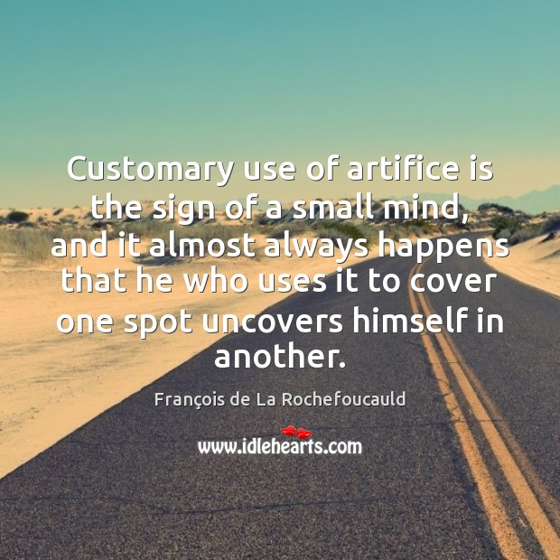 Image, Customary use of artifice is the sign of a small mind, and