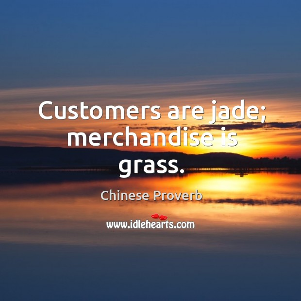 Image, Customers are jade; merchandise is grass.