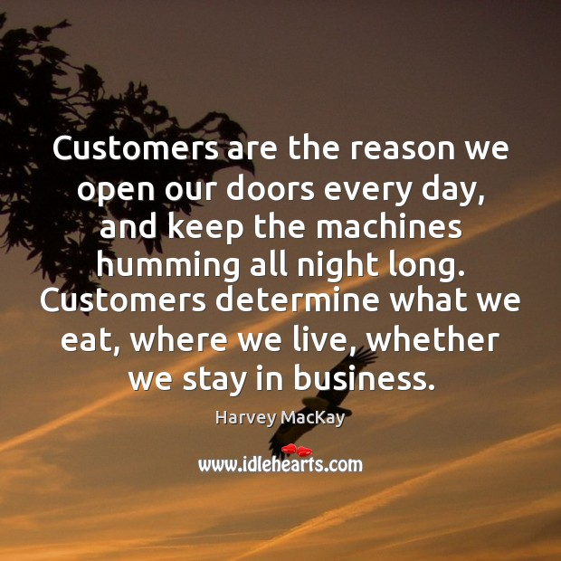 Image, Customers are the reason we open our doors every day, and keep