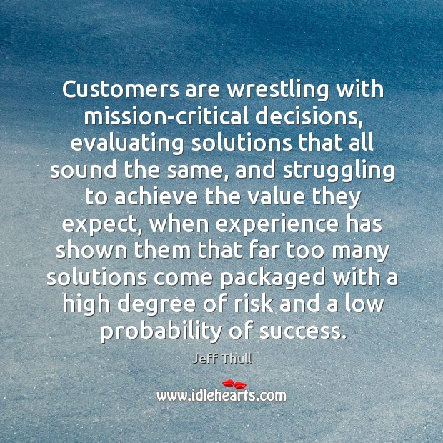 Customers are wrestling with mission-critical decisions, evaluating solutions that all sound the Image