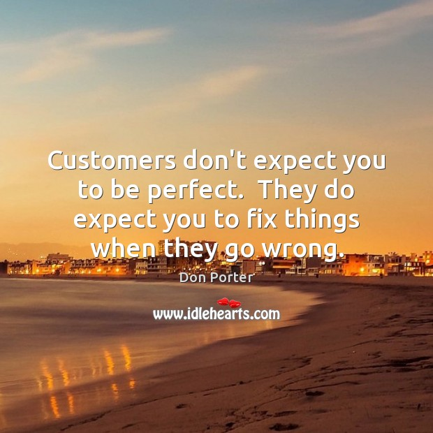 Image, Customers don't expect you to be perfect.  They do expect you to