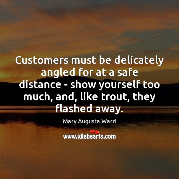 Customers must be delicately angled for at a safe distance – show Image