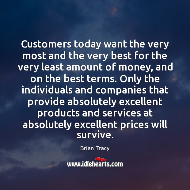 Customers today want the very most and the very best for the Brian Tracy Picture Quote