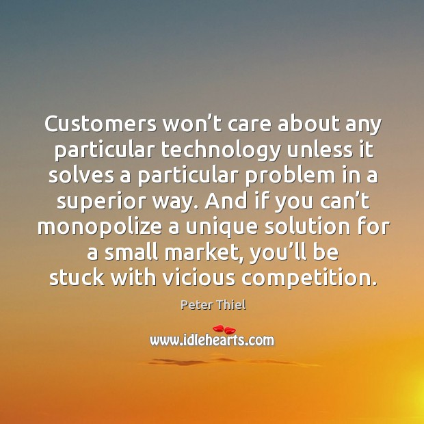 Customers won't care about any particular technology unless it solves a Image