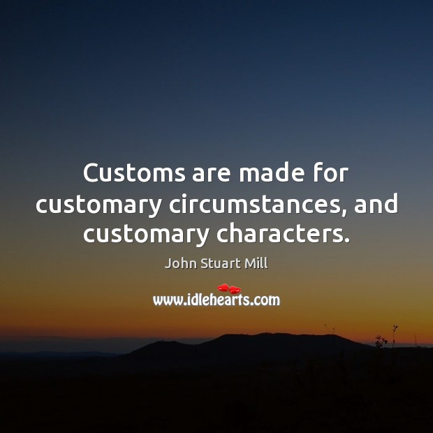Customs are made for customary circumstances, and customary characters. Image