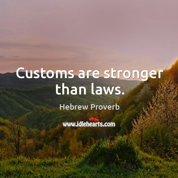 Image, Customs are stronger than laws.