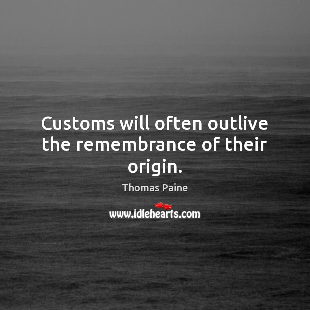 Image, Customs will often outlive the remembrance of their origin.