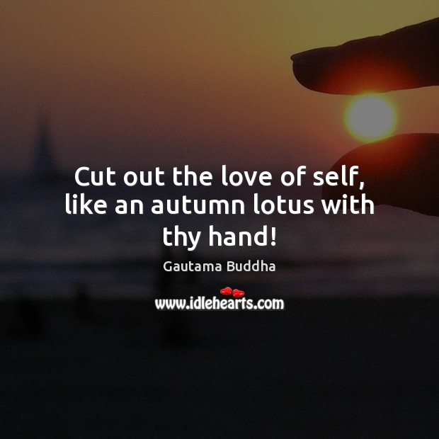 Cut out the love of self, like an autumn lotus with thy hand! Image