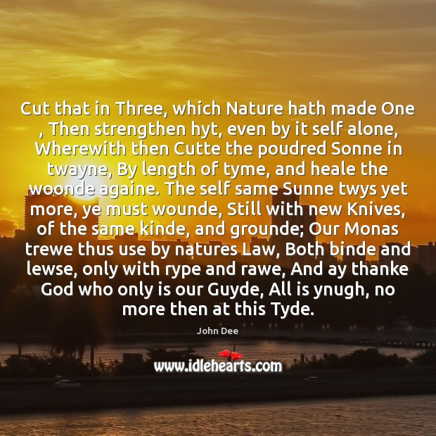 Image, Cut that in Three, which Nature hath made One , Then strengthen hyt,