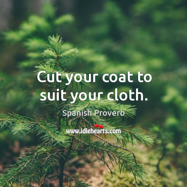Image, Cut your coat to suit your cloth.