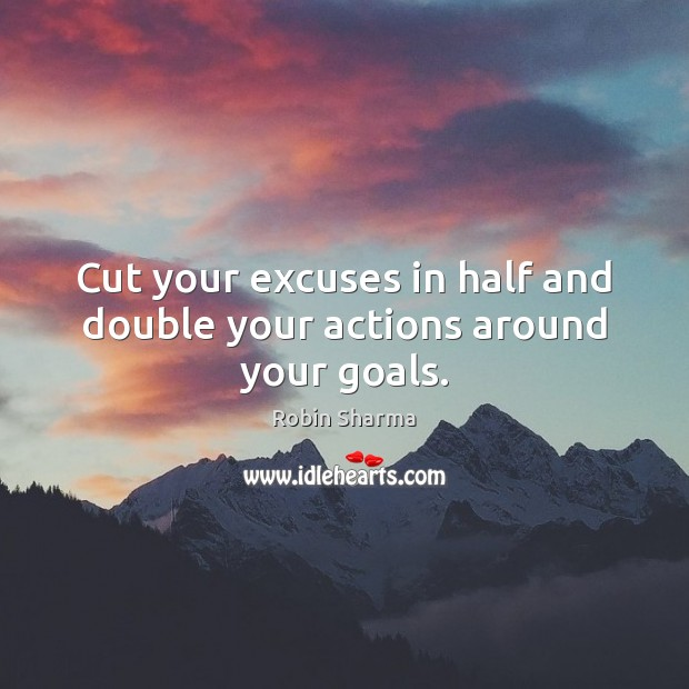 Image, Cut your excuses in half and double your actions around your goals.