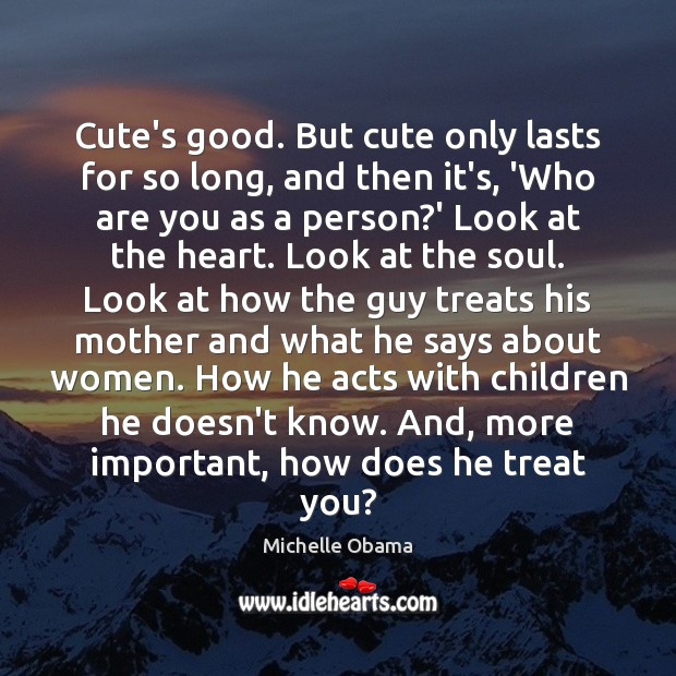 Cute's good. But cute only lasts for so long, and then it's, Michelle Obama Picture Quote