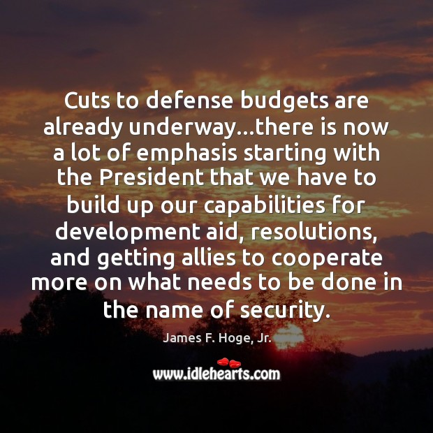 Cuts to defense budgets are already underway…there is now a lot Cooperate Quotes Image
