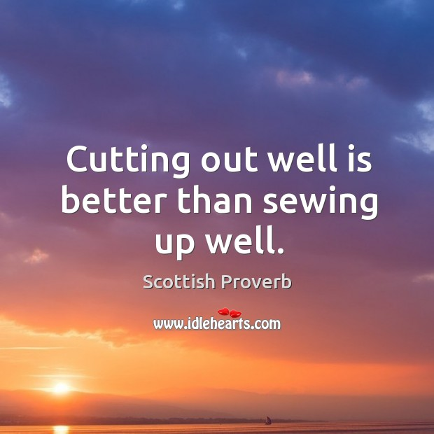 Image, Cutting out well is better than sewing up well.
