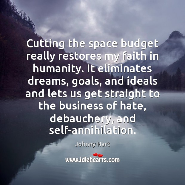 Cutting the space budget really restores my faith in humanity. It eliminates Image