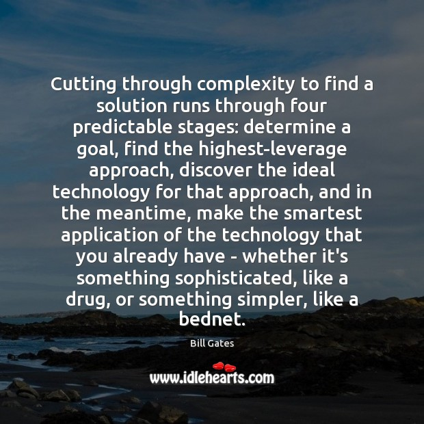 Cutting through complexity to find a solution runs through four predictable stages: Bill Gates Picture Quote