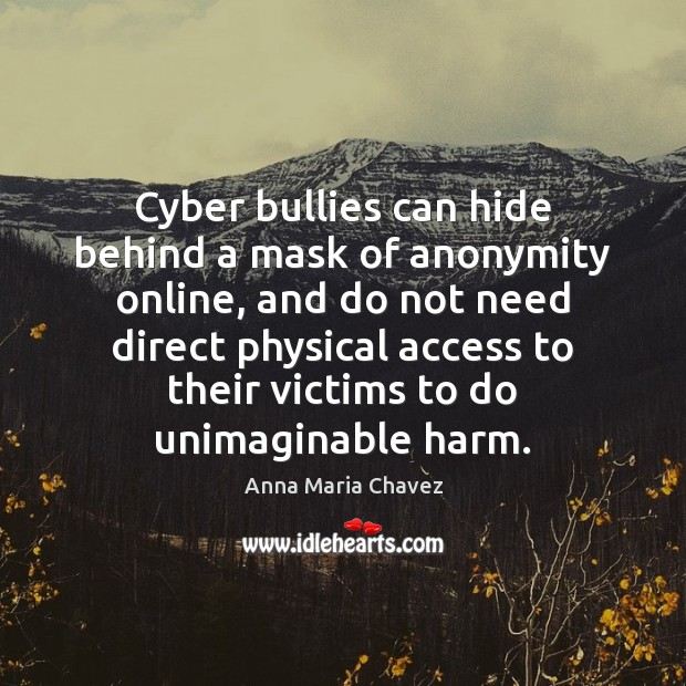 Image, Cyber bullies can hide behind a mask of anonymity online, and do