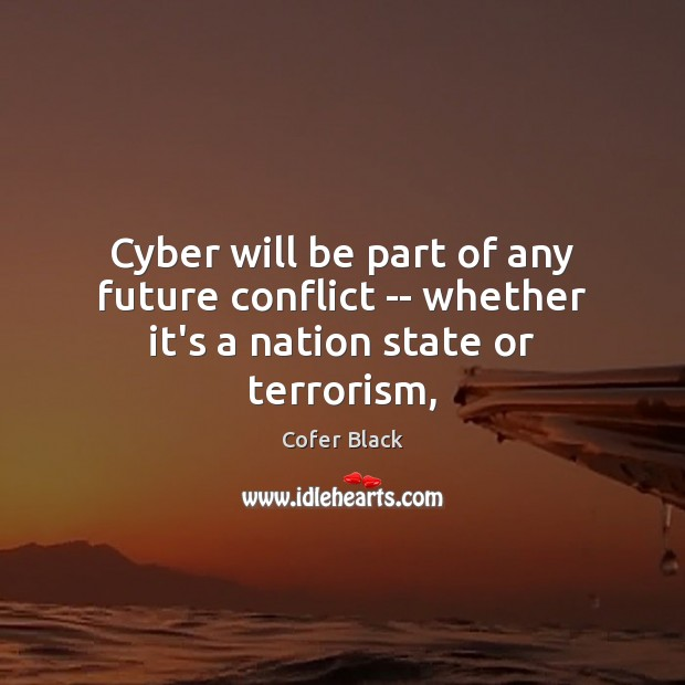 Cyber will be part of any future conflict — whether it's a nation state or terrorism, Image