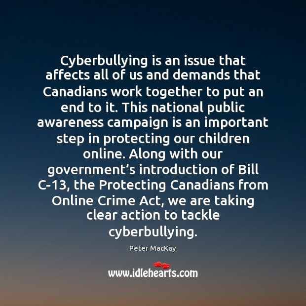 Cyberbullying is an issue that affects all of us and demands that Peter MacKay Picture Quote