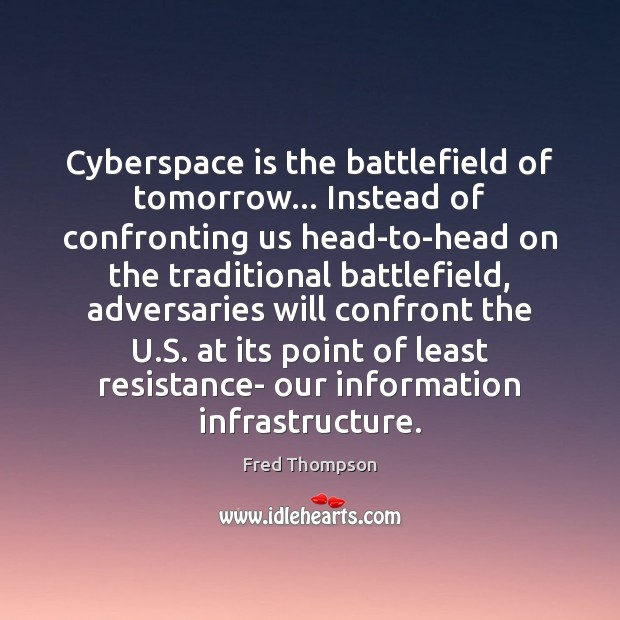Image, Cyberspace is the battlefield of tomorrow… Instead of confronting us head-to-head on