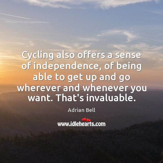 Cycling also offers a sense of independence, of being able to get Image