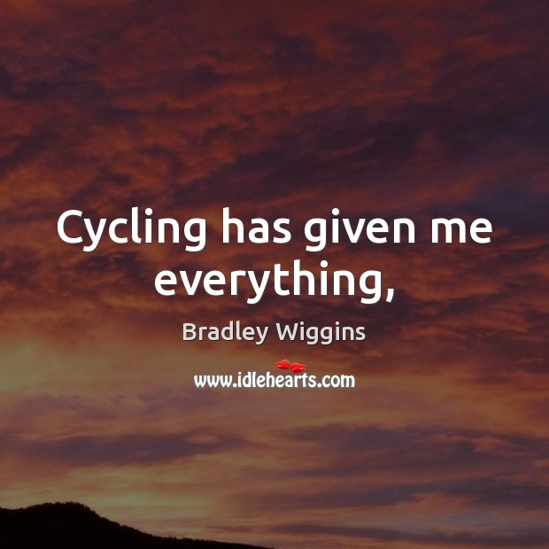 Image, Cycling has given me everything,