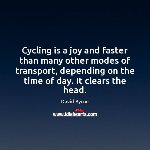 Cycling is a joy and faster than many other modes of transport, David Byrne Picture Quote
