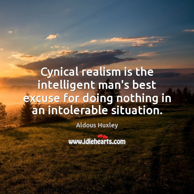 Image, Cynical realism is the intelligent man's best excuse for doing nothing in