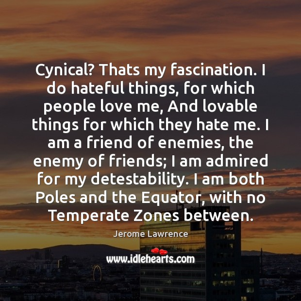 Cynical? Thats my fascination. I do hateful things, for which people love Love Me Quotes Image