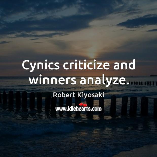 Cynics criticize and winners analyze. Criticize Quotes Image