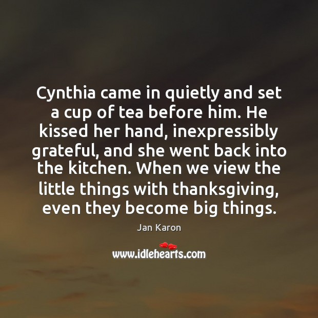 Cynthia came in quietly and set a cup of tea before him. Thanksgiving Quotes Image