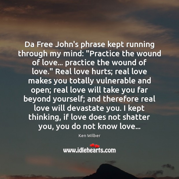 "Da Free John's phrase kept running through my mind: ""Practice the wound Real Love Quotes Image"