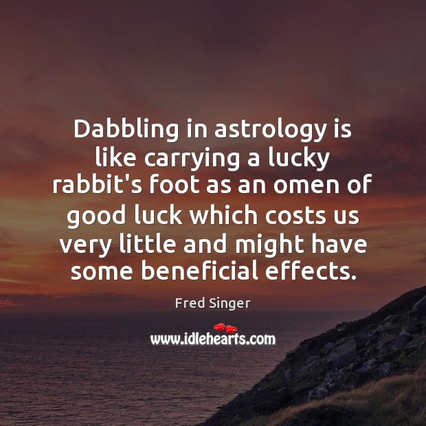 Dabbling in astrology is like carrying a lucky rabbit's foot as an Astrology Quotes Image