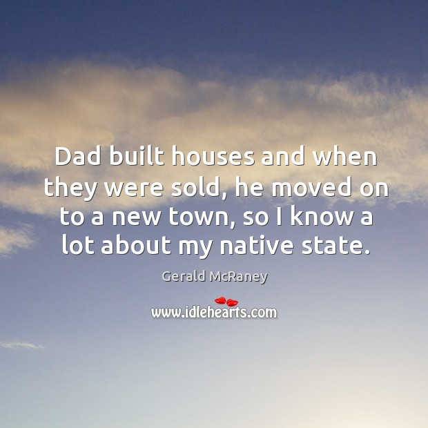 Dad built houses and when they were sold, he moved on to a new town, so I know a lot about my native state. Image