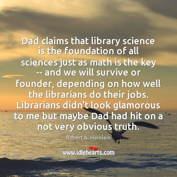 Image, Dad claims that library science is the foundation of all sciences just