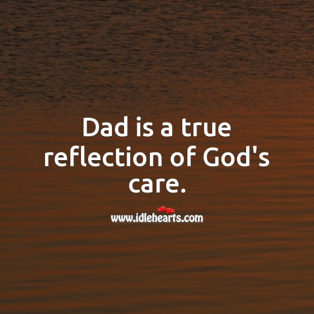 Dad is a true reflection of God's care. Father's Day Quotes Image
