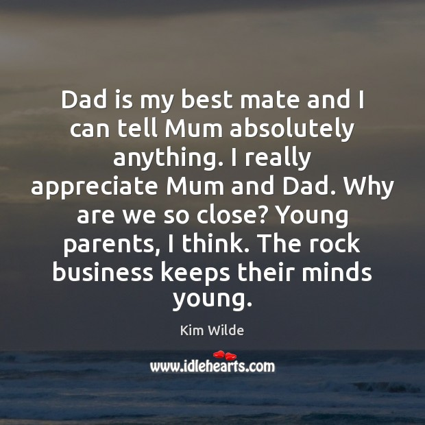 Dad is my best mate and I can tell Mum absolutely anything. Dad Quotes Image