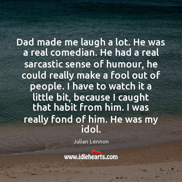 Dad made me laugh a lot. He was a real comedian. He Sarcastic Quotes Image