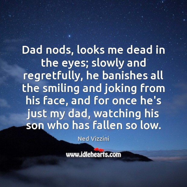 Dad nods, looks me dead in the eyes; slowly and regretfully, he Image