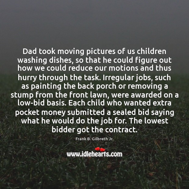 Dad took moving pictures of us children washing dishes, so that he Image