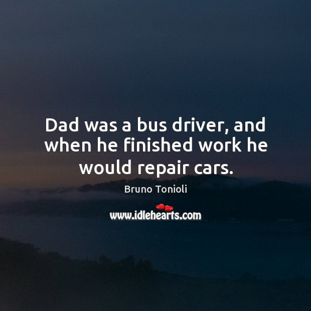 Image, Dad was a bus driver, and when he finished work he would repair cars.